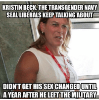 America, Feminism, and Friends: KRISTIN BECK,THE TRANSGENDER NAVY  SEAL LIBERALS KEEP TALKING ABOUT  SEX CHANGEDUNTI  AYEAR AFTER HE LEFT THE MILITARY Transgenders don't belong in the military 🤷🏻‍♀️ @guns_are_fun_💐 - Follow my backup - 🇺🇸 @americanalice 🇺🇸 ✨Tags your friends ✨ - - ❤️🇺🇸🙏🏻 politicians racist gop conservative republican liberal democrat libertarian Trump christian feminism atheism Sanders Clinton America patriot muslim bible religion quran lgbt government BLM abortion traditional capitalism makeamericagreatagain maga president