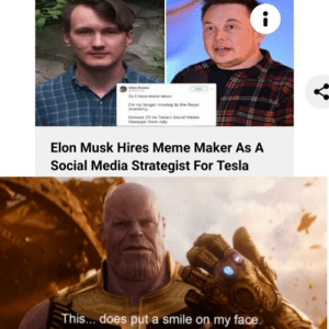 an excellent choice by brandschain MORE MEMES: Kry  So t have more news  Im no longer moving to the Royal  Academy  Instead 'll be Tesla's Social Media  Manager from July  Elon Musk Hires Meme Maker As A  Social Media Strategist For Tesla  This... does put a smile on my face. an excellent choice by brandschain MORE MEMES