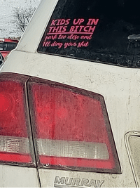 Saw this classy vehicle in the walmart parking lot: KTDS UP IN  THIS BITCH  IU ding your shit  MURRA Saw this classy vehicle in the walmart parking lot