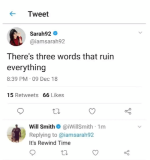 Fornite and marques brownlee by 69Bitten420 MORE MEMES: KTweet  Sarah92  @iamsarah92  There's three words that ruin  everything  8:39 PM 09 Dec 18  15 Retweets 66 Likes  Will SmithaiwillSmith 1m  Replying to @iamsarah92  It's Rewind Time Fornite and marques brownlee by 69Bitten420 MORE MEMES