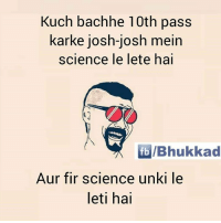 Memes, 🤖, and Fir: Kuch bachhe 10th pass  karke josh-josh mein  science le lete hai  fb IBhukkad  Aur fir science unki le  leti hai