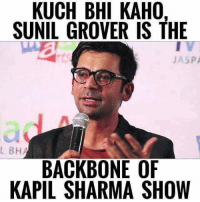Memes, 🤖, and Kapil Sharma: KUCH BHI KAH0,  SUNIL GROVER IS THE  JASP  L BH  BACKBONE OF  KAPIL SHARMA SHOW