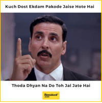 """Tag your friends :P  For the love of your bros - http://bit.ly/brosbefore_hoes: Kuch Dost Ekdam Pakode Jaise Hote Hai  Thoda Dhyan Na Do Toh Jal Jate Hai  Bewakoof""""  .com Tag your friends :P  For the love of your bros - http://bit.ly/brosbefore_hoes"""