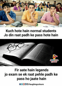 Indianpeoplefacebook, Legends, and Fir: Kuch hote hain normal students  Jo din raat padh ke pass hote hain  AUGHING  Fir aate hain legends  jo exam se ek raat pehle padh ke  pass ho jaate hain  0000個/laughingcolours