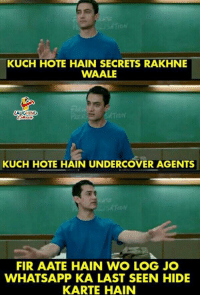 Whatsapp, Indianpeoplefacebook, and Log: KUCH HOTE HAIN SECRETS RAKHNE  WAALE  AUGHING  KUCH HOTE HAIN UNDERCOVER AGENTS  sATioN  FIR AATE HAIN WO LOG JO  WHATSAPP KA LAST SEEN HIDE  KARTE HAIN