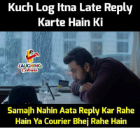 Indianpeoplefacebook, Log, and Courier: Kuch Log Itna Late Reply  Karte Hain K  LAUGHING  Samajh Nahin Aata Reply Kar Rahe  Hain Ya Courier Bhej Rahe Hain