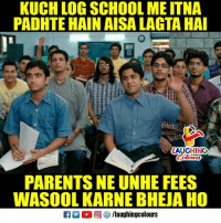 "Parents, School, and Indianpeoplefacebook: KUCH LOG SCHOOL ME ITNA  PADHTE HAIN AISA LAGTA HA  I""  LAUGHING  PARENTS NE UNHE FEES  WASOOL KARNE BHEJA HO"