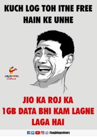 Free, Indianpeoplefacebook, and Data: KUCH LOG TOH ITNE FREE  HAIN KE UNHE  LAUGHING  Colowrs  JIO KA ROJ KA  1GB DATA BHI KAM LAGNE  LAGA HAI