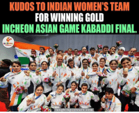 Finals, Game, and Games: KUDOSTO INDIAN WOMEN'S TEAM  FORWINNING GOLD  INCHEON ASIAN GAME KABADDI FINAL  laugh ingcolours.co Proud..