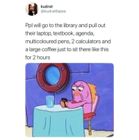 Coffee, Laptop, and Library: kudrat  @kudrat6ajwa  Ppl will go to the library and pull out  their laptop, textbook, agenda,  multicoloured pens, 2 calculators and  a large coffee just to sit there like this  for 2 hours