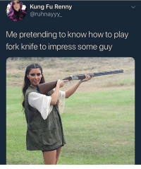 tag a girl who does this lmAAOOO: Kung Fu Renny  @ruhnayyy  Me pretending to know how to play  fork knife to impress some guy tag a girl who does this lmAAOOO