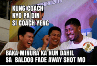 Faded, Filipino (Language), and Pba: KUNGICOACH  NYO PA DIN  SI COACH YENG  BAKA MINURA KA NUN DAHIL  SA BALDOG FADE AWAY SHOT MO AHAHAHAHAHA 😂  Posted By: Pokeman