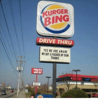 Dank, Bing, and Drive: KURGER  BING  DRIVE THRU  YES WE ARE AWARE  WE GOT A FUCKED UP SIGN  THANKS