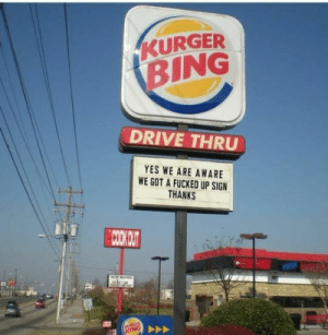 Kurger bing - how can someone even manage this: KURGER  BING  DRIVE THRU  YES WE ARE AWARE  WE GOT A FUCKED UP SIGN  THANKS  COOKOUT  CHROPAS  FRESH  BURGER  KING Kurger bing - how can someone even manage this