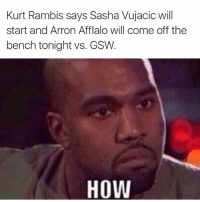 OH HELL NAH: Kurt Rambis says Sasha Vujacic will  start and Arron Afflalo will come off the  bench tonight vs. GSW.  HOW OH HELL NAH