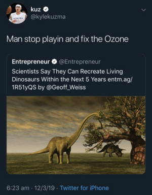 Iphone, Jurassic Park, and Twitter: kuz  @kylekuzma  Man stop playin and fix the Ozone  Entrepreneur @Entrepreneur  Scientists Say They Can Recreate Living  Dinosaurs Within the Next 5 Years entm.ag/  1R51yQS by @Geoff_Weiss  6:23 am 12/3/19 Twitter for iPhone Did they not watch Jurassic Park?