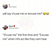 "Funny, Time, and Act: @Kvvngicy  yall say s'cuse me or excuse me?  Aliyah  @hernamelee  ""Scuse me"" the first time and ""Excuse  me"" when mfs act like they cant hear Then after that we throwing people"