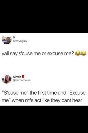 "Excuse me with a side of sass by meckyborris MORE MEMES: @Kvvngicy  yall say s'cuse me or excuse me?e  Aliyah  @hernamelee  ""S'cuse me"" the first time and ""Excuse  me"" when mfs act like they cant hear Excuse me with a side of sass by meckyborris MORE MEMES"