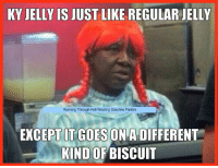 jelly: KY JELLY IS JUST LIKE REGULAR IELLY  Running Through Hell Wearing Gasoline Panties  EXCEPT IT GOES ON A DIFFERENT  KIND OF BISCUIT