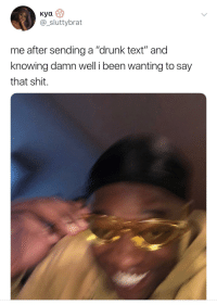 """Drunk, Shit, and Text: Kya  @_sluttybrat  me after sending a """"drunk text"""" and  knowing damn well i been wanting to say  that shit. Being drunk brings the honesty out!"""