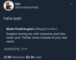 Blade, Sex, and Twitter: Kye  @SomebodyHelp  haha yeah  Blade Pinderhughes @RegalCourtier7  Imagine having sex with someone and they  moan your Twitter name instead of your real  name.  20/06/2018, 17:17  21.8K Retweets 83.2K Likes haha yea