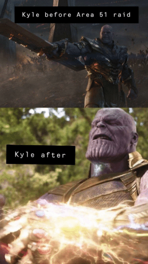Reddit, Area 51, and Raid: Kyle before Area 51 raid  Kyle after A great battle will commence