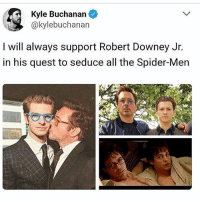 mornig: Kyle Buchanan  @kylebuchanan  I will always support Robert Downey Jr.  in his quest to seduce all the Spider-Men mornig