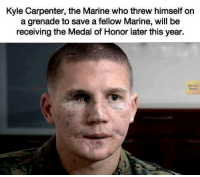 Books, Facts, and Memes: Kyle Carpenter, the Marine who threw himself on  a grenade to save a fellow Marine, will be  receiving the Medal of Honor later this year.  Facts  Book