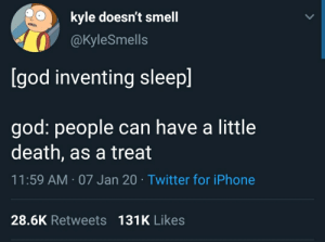 Everyone say thank you: kyle doesn't smell  @KyleSmells  [god inventing sleep]  god: people can have a little  death, as a treat  11:59 AM · 07 Jan 20 · Twitter for iPhone  28.6K Retweets 131K Likes Everyone say thank you
