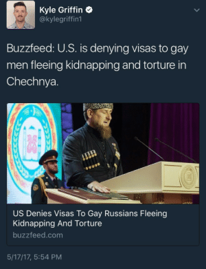 Fucking, Lgbt, and News: Kyle Griffin  @kylegriffin1  Buzzfeed: U.S. is denying visas to gay  men fleeing kidnapping and torture in  Chechnya.  US Denies Visas To Gay Russians Fleeing  Kidnapping And Torture  buzzfeed.com  5/17/17, 5:54 PM adhdperalta: thegayastrologist:  homoboyfriend: Can we talk about this?! HEY remember in WWII when Jewish people were fleeing Germany and the USA put a quota on how many Jewish immigrants they would accept because they were worried there were too many Jewish people coming over to the USA??? Reminder that the USA has always been fucking garbage to immigrants and basic humanity  Here's how you can help:  Sign this petition calling for the investigation of the mass murder and torture of LGBT people in Chechnya Support the Rainbow Railroad, actively involved in rescuing LGBTQ+ facing violence in their home countries Read this article by out.com for more ways you can help stop Chechnya's concentration camps Please reblog this. There's a lot of arguing in the reblogs/replies, but no links to actual concrete ways to become of help to these people.