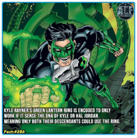 - Makes sense your ring would adhere to your DNA. Edit: Senses* • • • - QOTD?!: What ring would you choose?i: KYLE RAYNER'S GREEN LANTERN RING IS ENCODED TO ONLY  WORK IF IT SENSE THE DNA OF KYLE OR HAL JORDAN.  MEANING ONLY BOTH THEIR DESCENDANTS COULD USE THE RING  Fact - Makes sense your ring would adhere to your DNA. Edit: Senses* • • • - QOTD?!: What ring would you choose?i