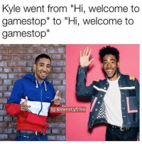 "Welcome to good burger home of the good burger: Kyle went from ""Hi, welcome to  gamestop"" to ""Hi, welcome to  gamestop""  Ig:osweatyfries Welcome to good burger home of the good burger"