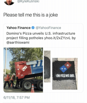 Bad, Finance, and Pizza: @KyleKulinski  Please tell me this is a joke  Yahoo Finance @YahooFinance  Domino's Pizza unveils U.S. infrastructure  project filling potholes yhoo.it/2xZYzvL by  aarthiswami  BAD ROADS SHOULD  HAPPEN TO OOOD P  6/11/18, 7:57 PM When u dont read the product description!!