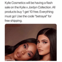 "SarcasmOnly: Kylie Cosmetics will be having a flash  sale on the Kylie x Jordyn Collection. All  products buy 1 get 10 free. Everything  must go! Use the code ""betrayal"" for  free shipping SarcasmOnly"