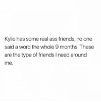 Ass, Friends, and Yeah: Kylie has some real ass friends, no one  said a word the whole 9 months. These  are the type of friends l need around  me. Well yeah... tag em 👇🏼👇🏼