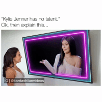 "Kylie Jenner, Memes, and Thank You: ""Kylie Jenner has no talent.""  Ok, then explain this.  IG @kardashiianvideos thank you so much kylie for teaching me how to use my television! - follow @kardashiianvideos (me) for more 👈🏼💓"