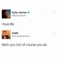 Bitch, Kylie Jenner, and Life: Kylie Jenner  @KylieJenner  I love life  malik  @Younghuevona  bitch you rich of course you do Duh 😃 Follow me for a daily cup of @____________coffee____________