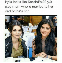 Dad, Memes, and Mom: Kylie looks like Kendall's 23 y/o  step mom who is married to her  dad bc he's rich 🐸☕😂😂😂😂😂😂 pettypost pettyastheycome straightclownin hegotjokes jokesfordays itsjustjokespeople itsfunnytome funnyisfunny randomhumor kyliejenner kendalljenner