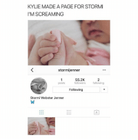 Girl Memes, Old, and Baby: KYLIE MADE A PAGE FOR STORMI  I'M SCREAMING  stormijenner  55.2K  followers  posts  following  Following  Stormi Webster Jenner  囟 this baby is less than 2 weeks old and already has so many followers @stormijenner
