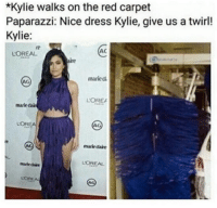 Red, Loreal, and Acs: *Kylie walks on the red carpet  Paparazzi: Nice dress Kylie, give us a twirl!  Kylie:  AC  LOREAL  maried  LOREA  mariedai  LOREA  AG  marie daie  LOREAL  LOREN