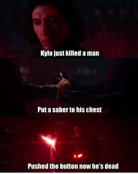 Kylo just killed a man  Put a saber to his chest  Pushed the button now he's dead Kylo Ren Rhapsody