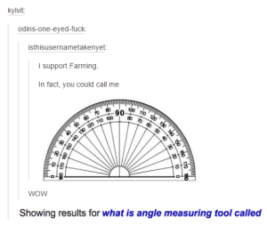 Anaconda, Omg, and Tumblr: kylvit:  odins-one-eyed-fuck  isthisusernametakenyet:  I support Farming.  In fact, you could call me  100  80  WOW  Showing results for what is angle measuring tool called Very punnyomg-humor.tumblr.com