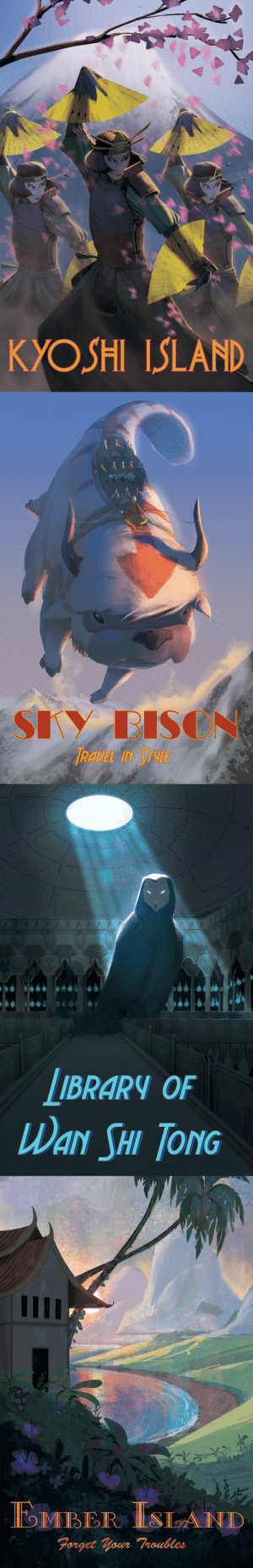 pablonotpicasso:Some travel posters inspired by Avatar: The Last Airbender! I'll be at Silicon Valley Comic Con this weekend selling these as prints as well; Artist Alley #145!: KYOSHI ISLAND   RAVEL IN JTVLE   IBRARY OF  WaY SHI Tond   DMBER SL ND  awr pablonotpicasso:Some travel posters inspired by Avatar: The Last Airbender! I'll be at Silicon Valley Comic Con this weekend selling these as prints as well; Artist Alley #145!