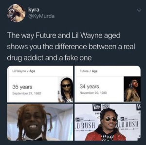 Molly Percocets yeah right by KingMjolnir MORE MEMES: kyra  @KyMurda  The way Future and Lil Wayne aged  shows you the difference between a real  drug addict and a fake one  Lil Wayne / Age  Future Age  35 years  September 27, 1982  34 years  November 20, 1983  @NE  D RUSHLDRUSH  EST.1920 Molly Percocets yeah right by KingMjolnir MORE MEMES