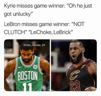 """Facts, Memes, and Nba: Kyrie misses game winner: """"Oh he just  got unlucky""""  LeBron misses game winner: """"NOT  CLUTCH"""" """"LeChoke, LeBrick""""  @nba memes 24  BOSTON Facts 💀😂👀 - Follow @_nbamemes._"""