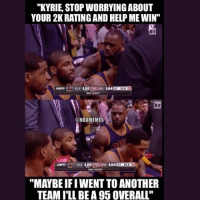 """This is when kyrie made up his mind😂😂💀: """"KYRIE, STOP WORRYINGABOUT  YOUR 2K RATING AND HELP ME WIN""""  b r  CLE 105 ATL 1  NMA FRIDAY  ATL 104  b r  NBAMEMES  CLE 105ATL 104  BA FRIDAY  """"MAYBE IFI WENT TO ANOTHER  TEAM I'LL BEA 95 0VERALL"""" This is when kyrie made up his mind😂😂💀"""