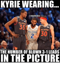 Fitting. CavsNation WarriorsNation: KYRIE WEARING  ONBAMEMES  AL's STAR  ALL STAR  ALL STAR  THE NUMBER OF BLOWN 3-1 LEADS  IN THE PICTURE Fitting. CavsNation WarriorsNation