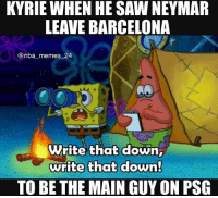 Barcelona, Memes, and Nba: KYRIE WHEN HE SAW NEYMAR  LEAVE BARCELONA  @nba memes 2  Write that down,  write that down  TO BE THE MAIN GUY ON PSG He's taking notes 😂💀 nbamemes nba_memes_24