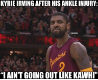 """Cavs, Kyrie Irving, and Nba: KYRIEIRVING AFTER HIS ANKLEINJURY:  ONBANMEMES  obc  """"IAINT GOING OUT LIKE KAWHI' Make an exception for Kyrie Irving. #Cavs Nation #Uncle Drew"""