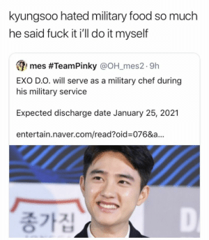 Food, Memes, and Chef: kyungsoo hated military food so much  he said fuck it i'll do it myself  mes #TeamPinky @OH_mes2 9h  EXO D.O. will serve as a military chef during  his military service  Expected discharge date January 25, 2021  entertain.naver.com/read?oid-076&a...  종가집  D EXO memes